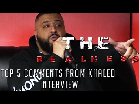 THE REALNESS: Top 5 comments fromKhaled interview