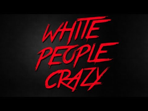 Everyday Racism: White People Crazy